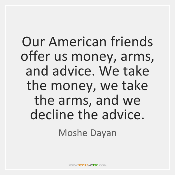 Our American Friends Offer Us Money Arms And Advice We Take The Enchanting Money And Friends Quotes