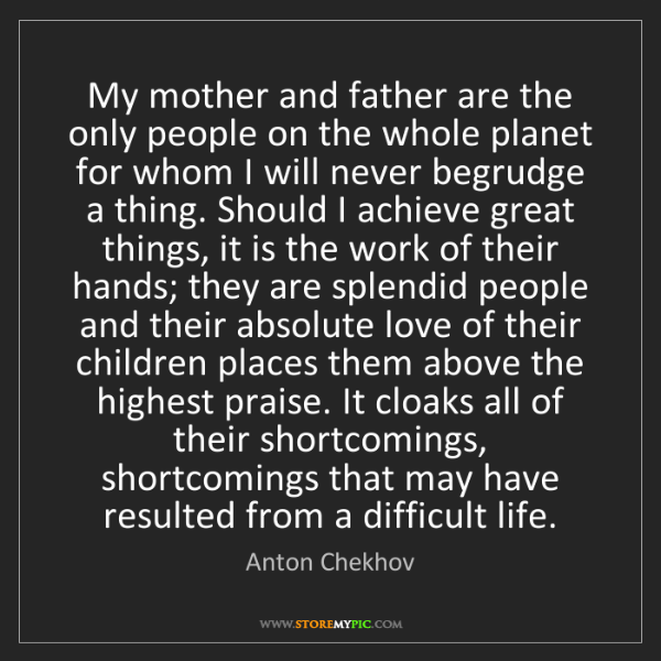 Anton Chekhov: My mother and father are the only people on the whole...