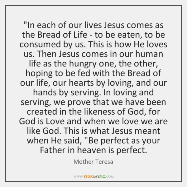 """""""In each of our lives Jesus comes as the Bread of Life ..."""