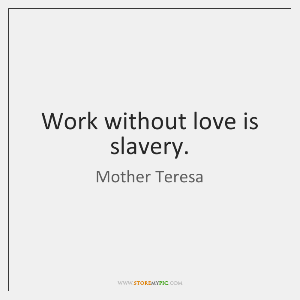 Work Without Love Is Slavery StoreMyPic Amazing Slavery Quotes
