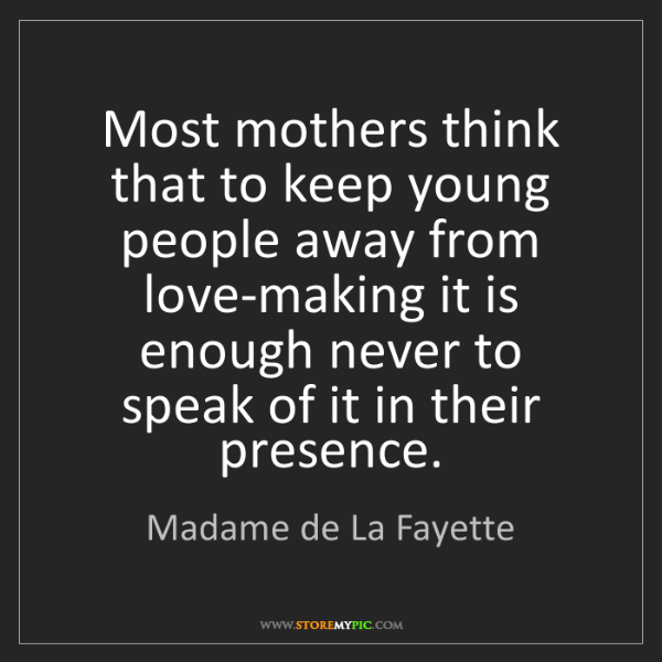 Madame de La Fayette: Most mothers think that to keep young people away from...