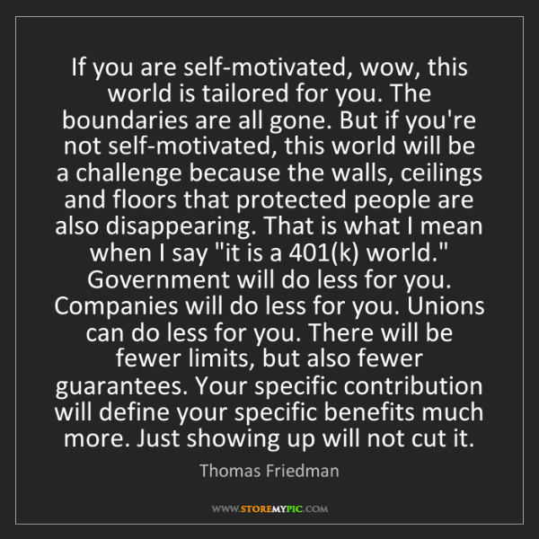 Thomas Friedman: If you are self-motivated, wow, this world is tailored...