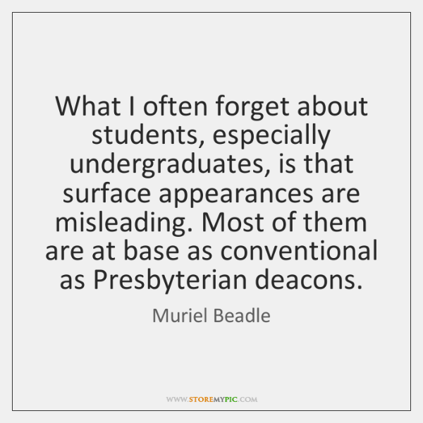 What I often forget about students, especially undergraduates, is that surface appearances ...