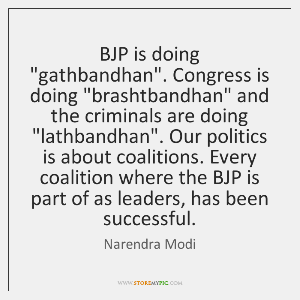 "BJP is doing ""gathbandhan"". Congress is doing ""brashtbandhan"" and the criminals are ..."