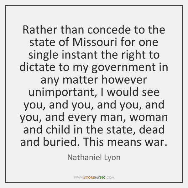 Rather than concede to the state of Missouri for one single instant ...