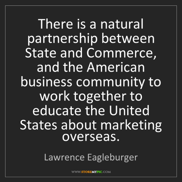 Lawrence Eagleburger: There is a natural partnership between State and Commerce,...