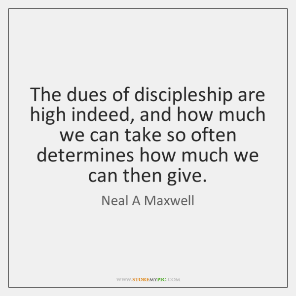 The dues of discipleship are high indeed, and how much we can ...