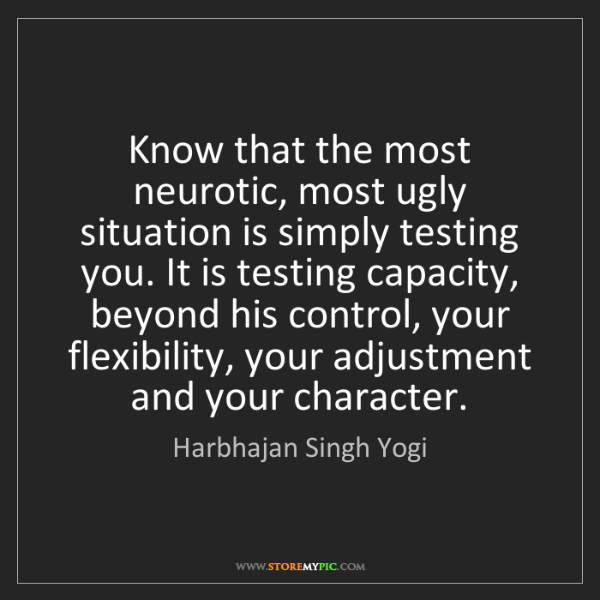 Harbhajan Singh Yogi: Know that the most neurotic, most ugly situation is simply...