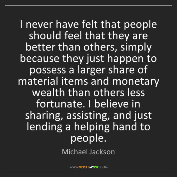 Michael Jackson: I never have felt that people should feel that they are...