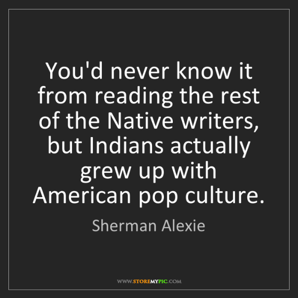 Sherman Alexie: You'd never know it from reading the rest of the Native...