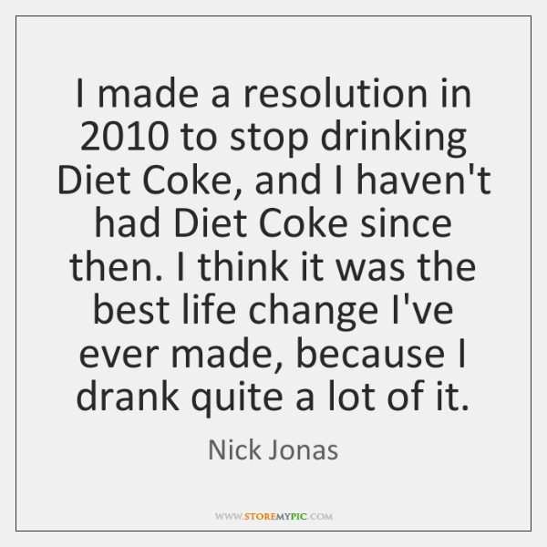 I made a resolution in 2010 to stop drinking Diet Coke, and I ...