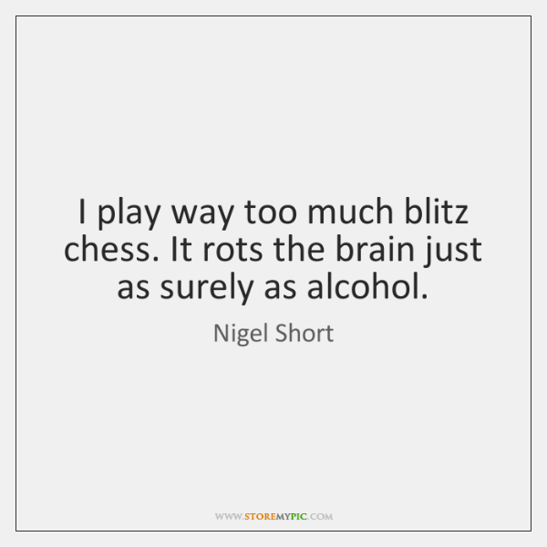 I play way too much blitz chess. It rots the brain just ...