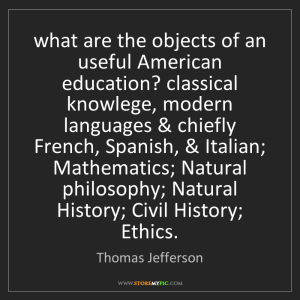 Thomas Jefferson: what are the objects of an useful American education?...