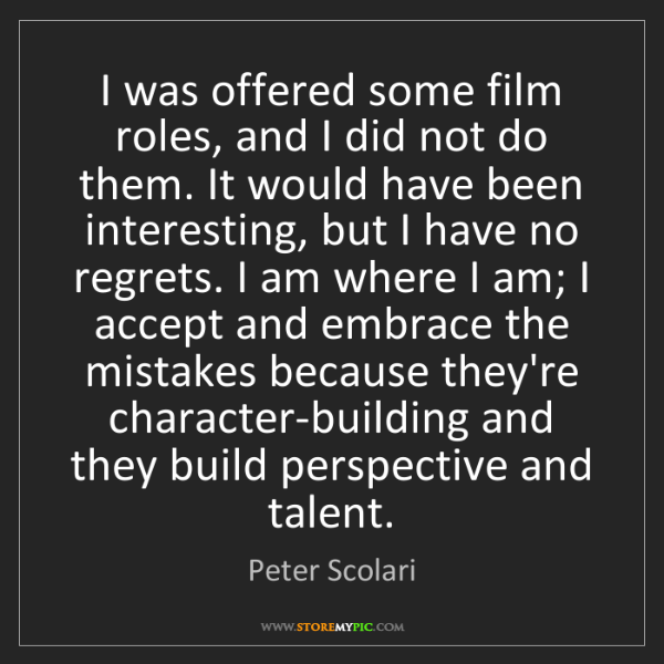 Peter Scolari: I was offered some film roles, and I did not do them....