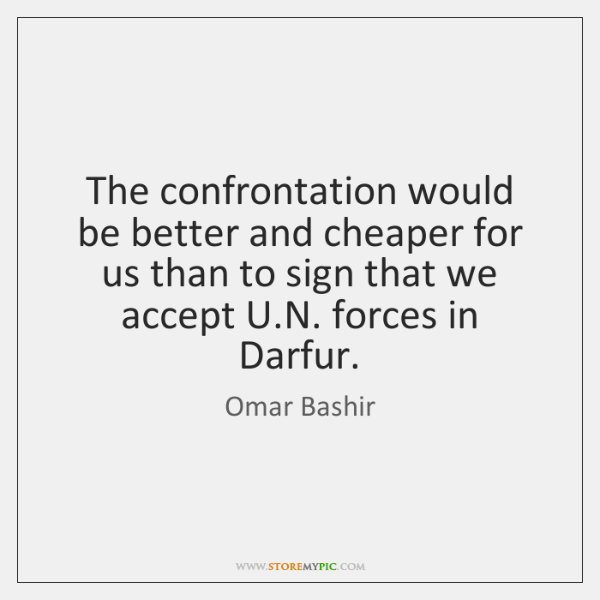 The confrontation would be better and cheaper for us than to sign ...