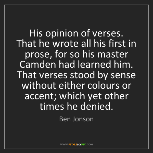 Ben Jonson: His opinion of verses.   That he wrote all his first...