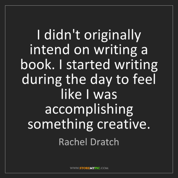 Rachel Dratch: I didn't originally intend on writing a book. I started...