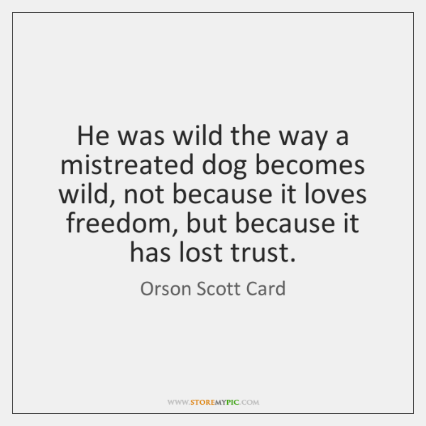 He Was Wild The Way A Mistreated Dog Becomes Wild Not Because