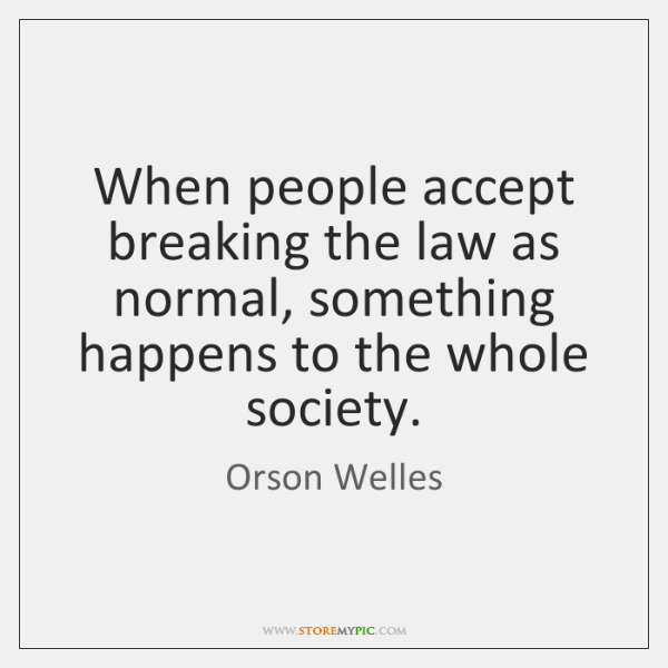 When people accept breaking the law as normal, something happens to the ...