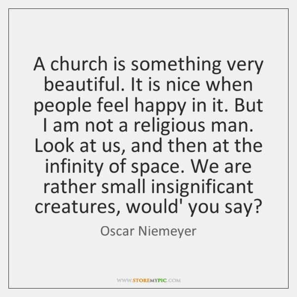 A church is something very beautiful. It is nice when people feel ...