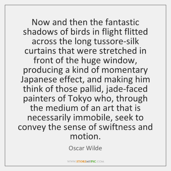 Now and then the fantastic shadows of birds in flight flitted across ...