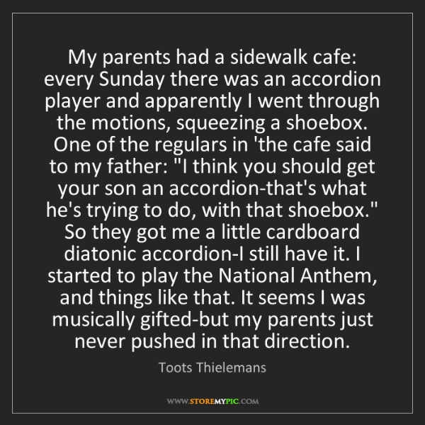 Toots Thielemans: My parents had a sidewalk cafe: every Sunday there was...