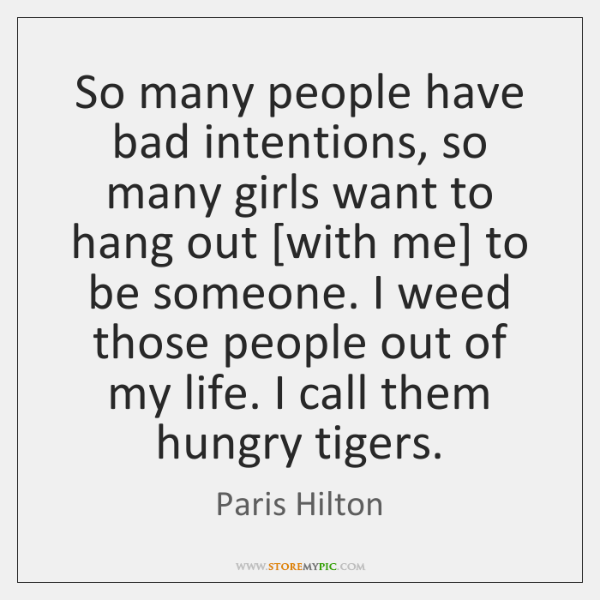 So many people have bad intentions, so many girls want to hang ...