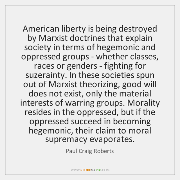 American liberty is being destroyed by Marxist doctrines that explain society in ...