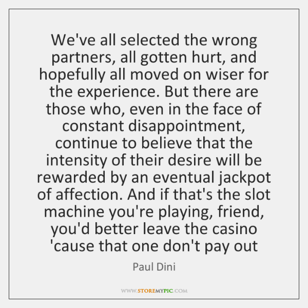 We've all selected the wrong partners, all gotten hurt, and hopefully all ...