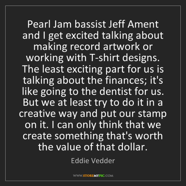 Eddie Vedder: Pearl Jam bassist Jeff Ament and I get excited talking...