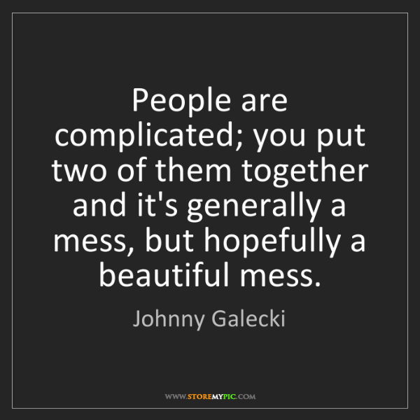 Johnny Galecki: People are complicated; you put two of them together...