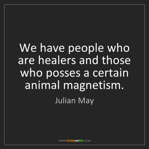 Julian May: We have people who are healers and those who posses a...