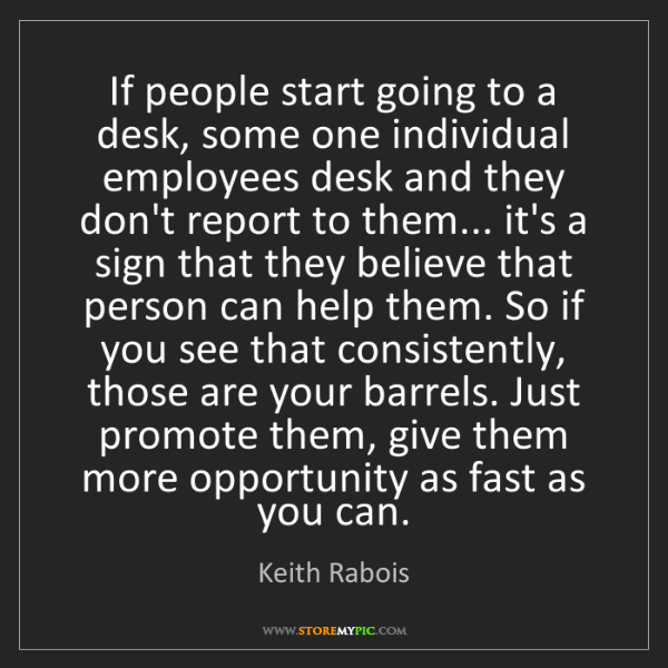 Keith Rabois: If people start going to a desk, some one individual...
