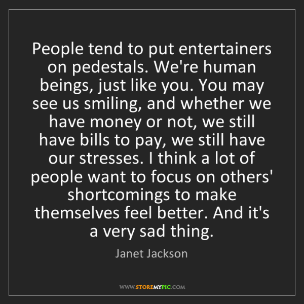Janet Jackson: People tend to put entertainers on pedestals. We're human...
