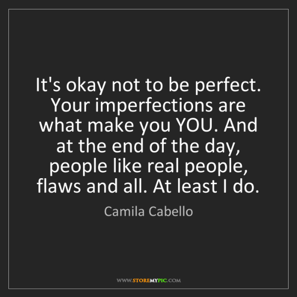 Camila Cabello: It's okay not to be perfect. Your imperfections are what...