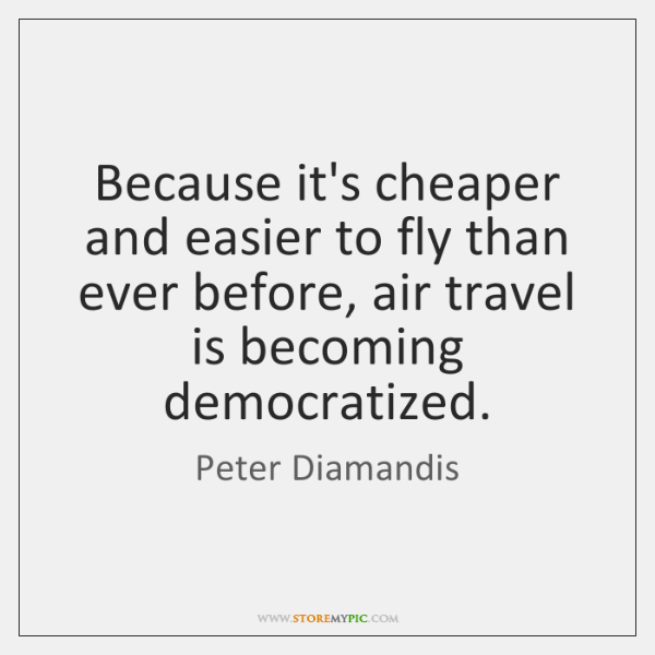 Because it's cheaper and easier to fly than ever before, air travel ...