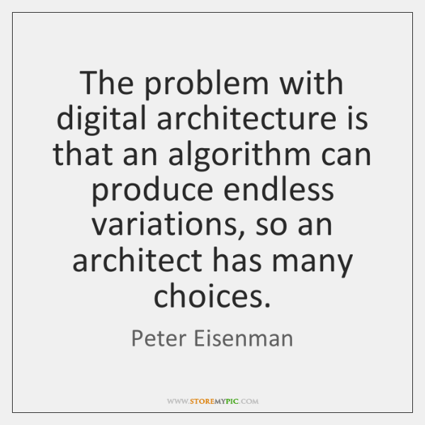 The problem with digital architecture is that an algorithm can produce endless ...