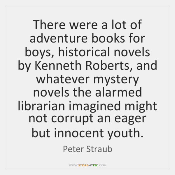 There were a lot of adventure books for boys, historical novels by ...