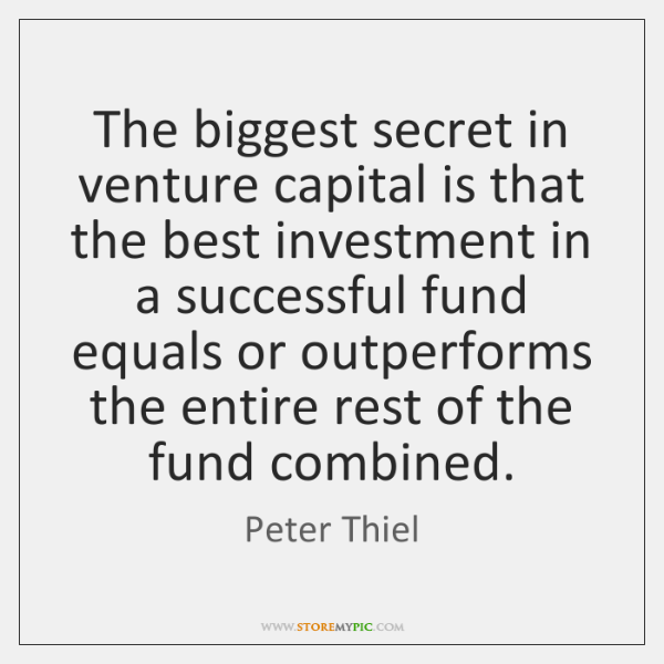 The biggest secret in venture capital is that the best investment in ...