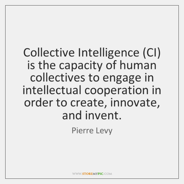 Collective Intelligence (CI) is the capacity of human collectives to engage in ...