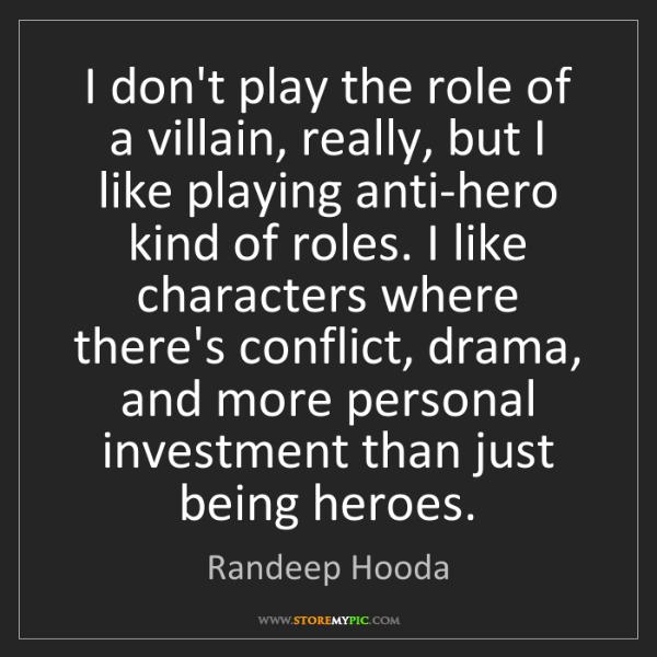 Randeep Hooda: I don't play the role of a villain, really, but I like...