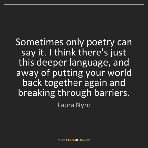 Laura Nyro: Sometimes only poetry can say it. I think there's just...