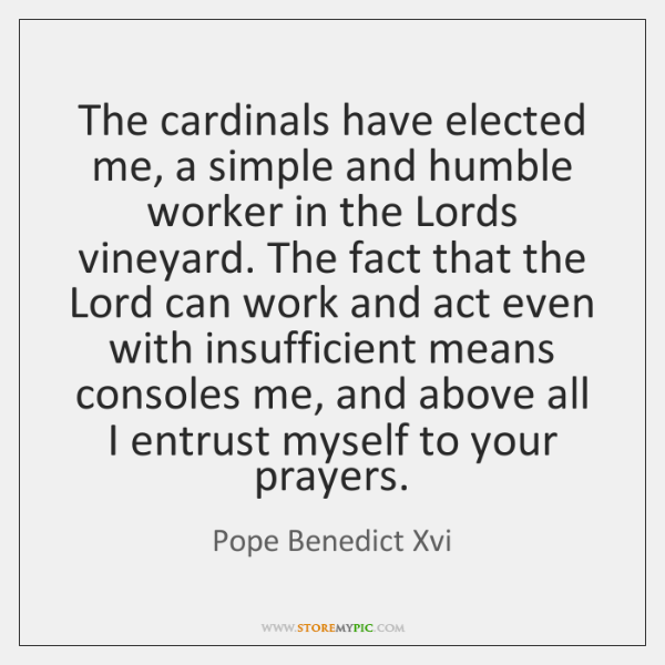 The cardinals have elected me, a simple and humble worker in the ...