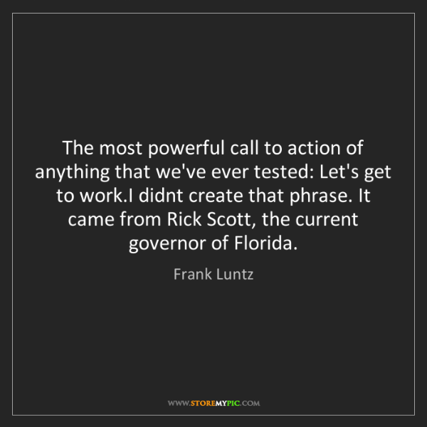 Frank Luntz: The most powerful call to action of anything that we've...