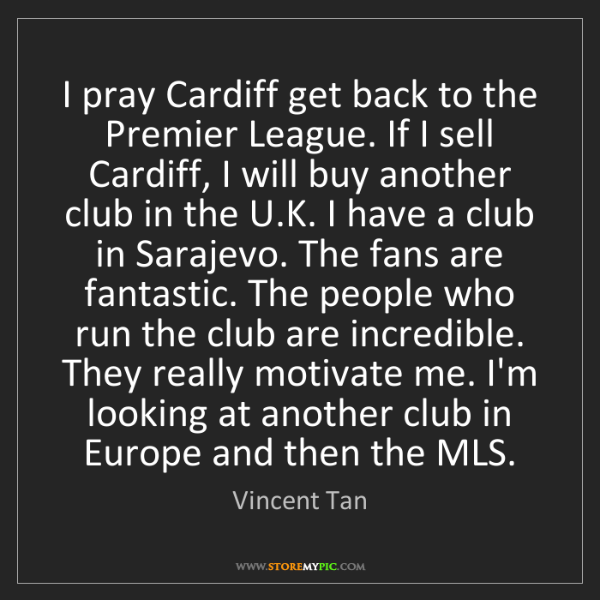 Vincent Tan: I pray Cardiff get back to the Premier League. If I sell...