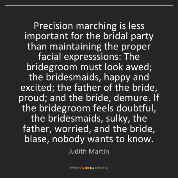 Judith Martin: Precision marching is less important for the bridal party...