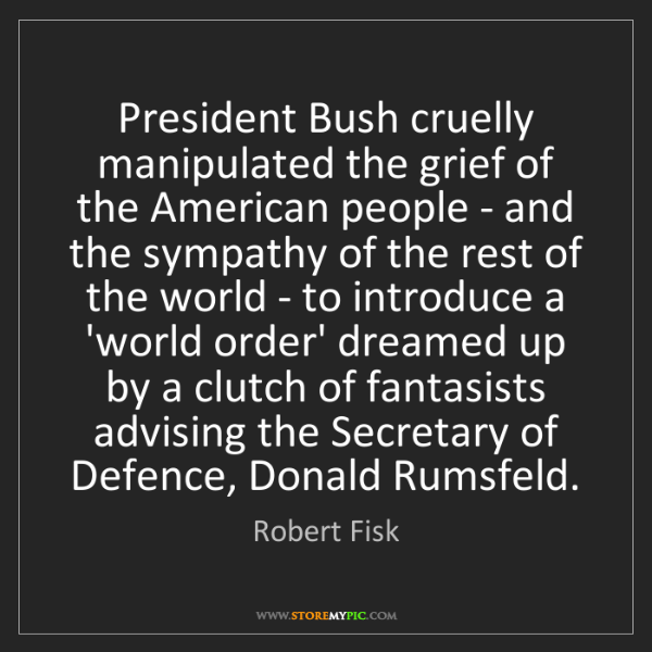 Robert Fisk: President Bush cruelly manipulated the grief of the American...