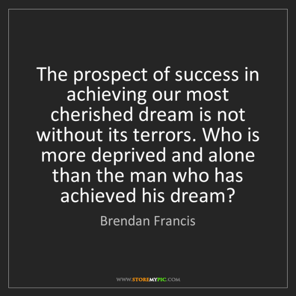 Brendan Francis: The prospect of success in achieving our most cherished...