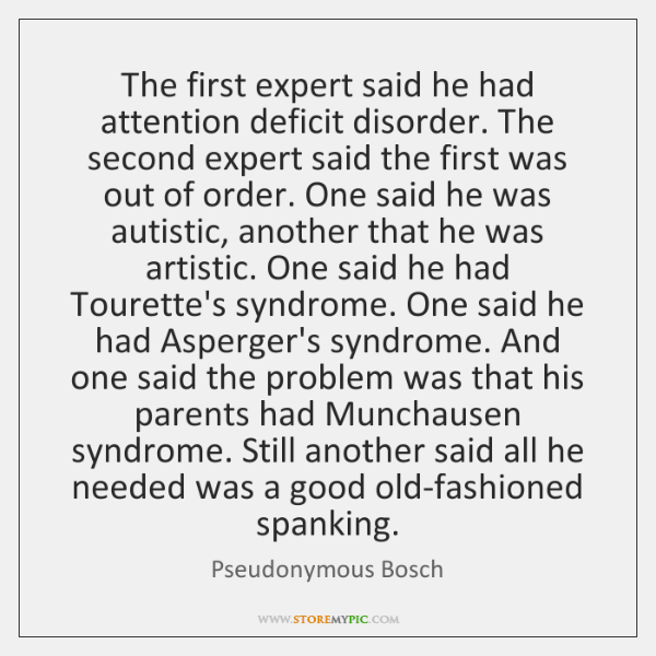The first expert said he had attention deficit disorder. The second expert ...