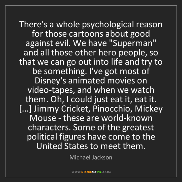 Michael Jackson: There's a whole psychological reason for those cartoons...